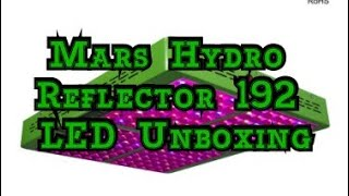 First look: Mars Hydro Reflector 192 LED Grow Light Unboxing