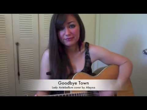 "Lady Antebellum ""Goodbye Town"" Cover Alayna"