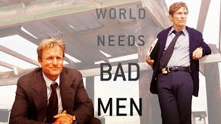 True Detective - World Needs Bad Men