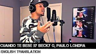 Cuando Te Besé By Becky G, Paulo Londra English Translation