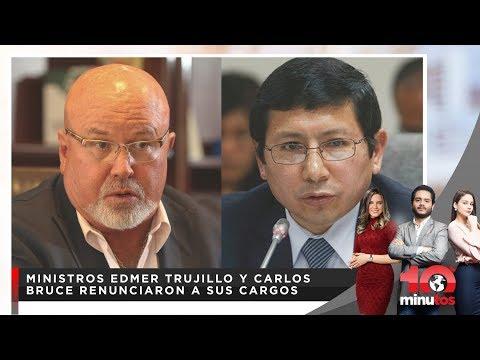 Ministros Edmer Trujillo y Carlos Bruce renunciaron a sus cargos  - 10 minutos Edición Matinal