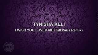Tynisha Keli - I Wish You Loved Me (Kill Paris Remix) ♫