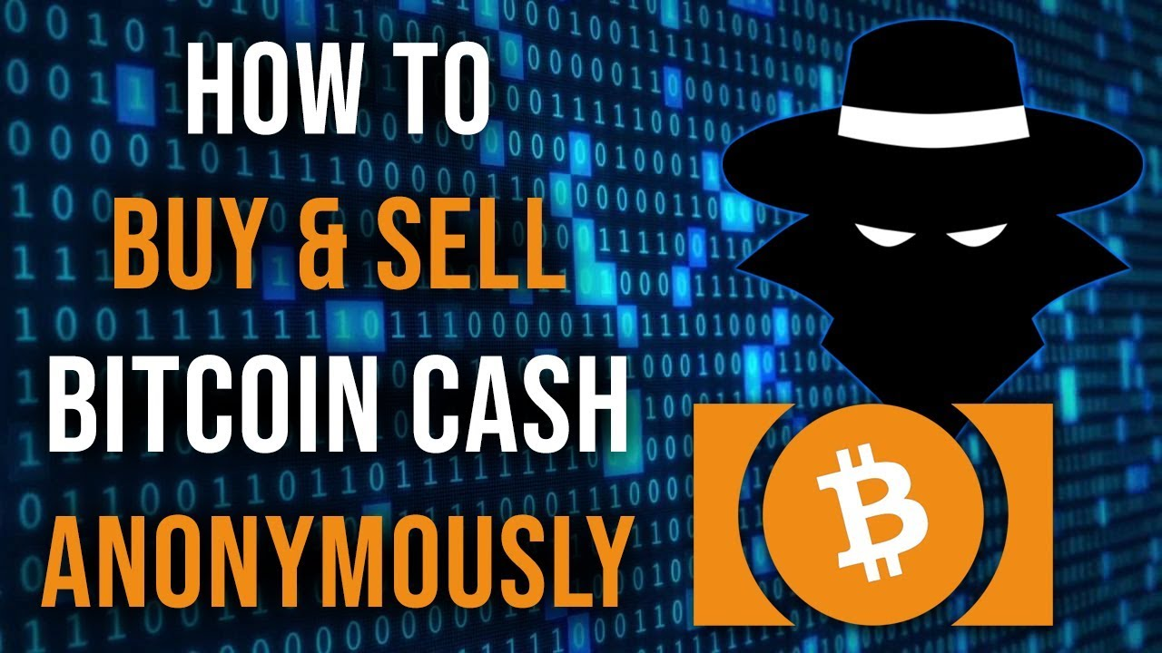 How to Buy or Sell Bitcoin Cash Anonymously in 2019