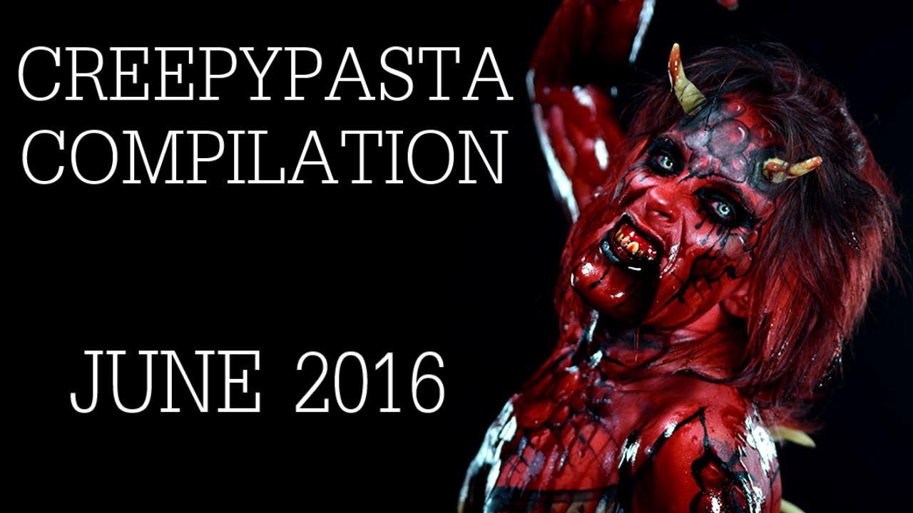 CREEPYPASTA COMPILATION- JUNE 2016