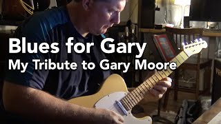 Blues for Gary - My Humble Tribute to Gary Moore