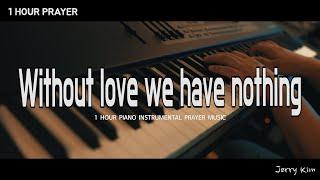[1시간] 기도음악 I 내가 천사의 말 한다해도 I Jerry Kim I Prayer Music I 고린도전서 13장