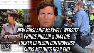 New Ghislaine Maxwell Website, Prince Phillip DMX Die, Tucker Carlson Comments, Chris Meloni's Rear
