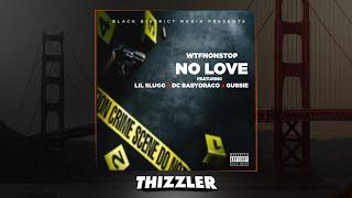 WtfNonStop ft. Lil Slugg, DC Baby Draco, Gussie - No Love [Thizzler.com Exclusive]
