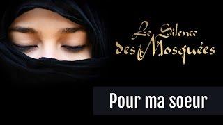 Le Silence des Mosquées • « Pour ma sœur »