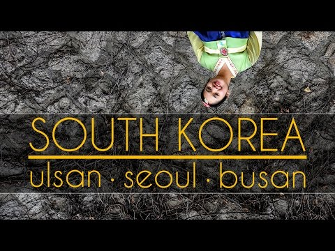 South Korea - Ulsan . Seoul . Busan