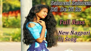 Salorani Salorani Dil De Ni Re ||New Nagpuri Dj Song 2019