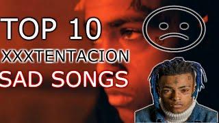 TOP 10 XXXTENTACION SAD SONGS EVER!