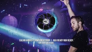 Calvin Harris feat. PARTYNEXTDOOR - Nuh Ready Nuh Ready (Kay Stafford)