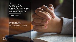 O que é Oração na vida do Crente (Salmo 5:1-7) - Rev. Alessandro Capelari - IPB Alvorada - 21/06/20