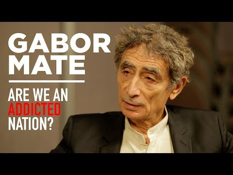 """Dr. Gabor Mate: """"Are We an Addicted Nation?"""" - with Dr. Reef Karim"""
