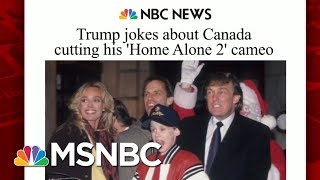 Trump Blaming Trudeau For 'Home Alone 2' Snub In Canada | Morning Joe | MSNBC