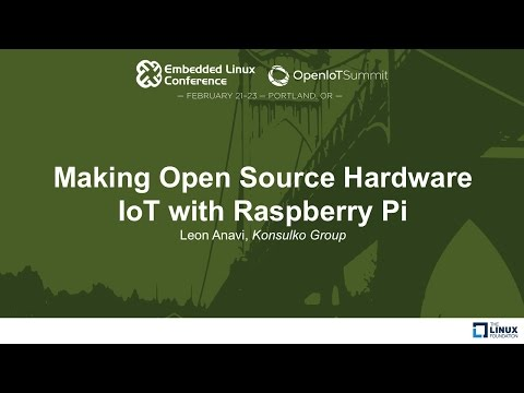 Making Open Source Hardware IoT with Raspberry Pi - Leon Anavi, Konsulko Group