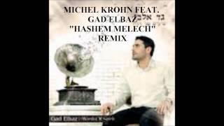 Hashem Melech Remix Gad Elbaz (DJ MICHEL KROHN REMIX)