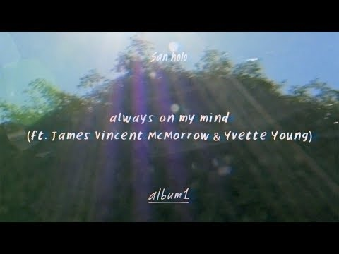 San Holo - always on my mind (ft. James Vincent McMorrow & Yvette Young) [Official Audio]
