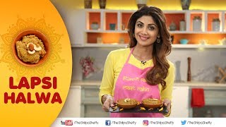 Lapsi Halwa | Shilpa Shetty Kundra | Healthy Recipes | The Art Of Loving Food