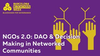 NGOs 2.0: DAO & Decision Making in Networked Communities – Barcelona Blockchain Week 2019