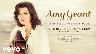 Watch Amy Grant It Is Well With My Soulthe Rivers Gonna Keep On video