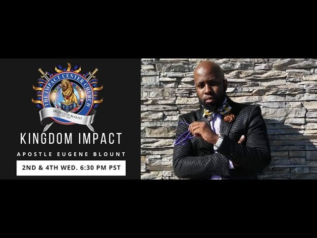 Kingdom Impact with Apostle Eugene Blount 08-22-2018