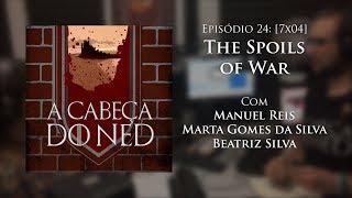 Baixar Episódio 24: [7x04] The Spoils of War (com Marta Gomes da Silva e Beatriz Silva)