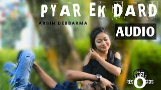 Pyar Ek Dard | Arbin Debbarma | AUDIO |