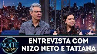 Entrevista com Nizo Neto e Tatiana Presser   The Noite (28/12/17)