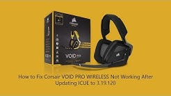 How to Fix Corsair VOID PRO WIRELESS Not Working After Updating ICUE to 3.19.120