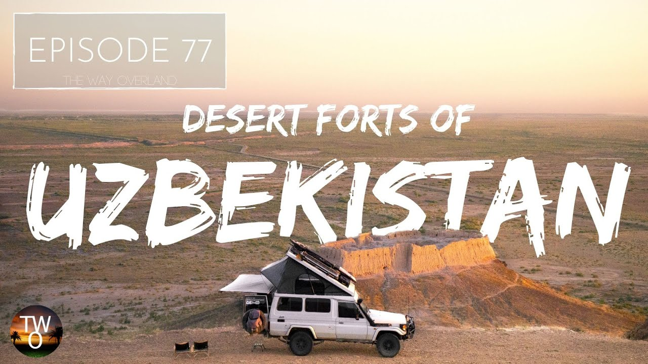 CAMPING by a 2500 YEAR OLD FORT in UZBEKISTAN! - The Way Overland - Episode 77