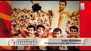Galatasaray'ın Efsaneleri | Eski Milli Futbolcu - Talat Özkarslı