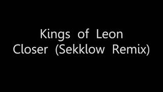 Kings of Leon - Closer (Sekklow Remix) HD