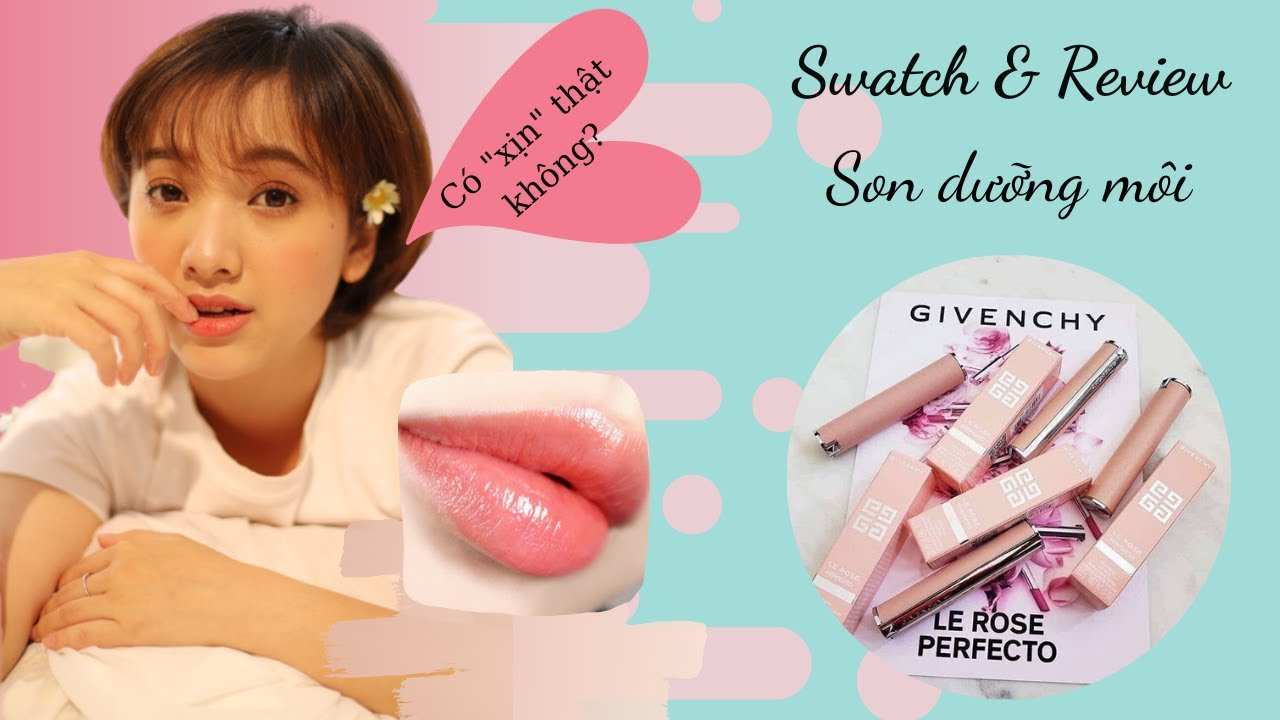 THỬ SON DƯỠNG XỊN | GIVENCHY Le Rose Perfecto| Swatch \u0026 Review || by Gia Linh Official