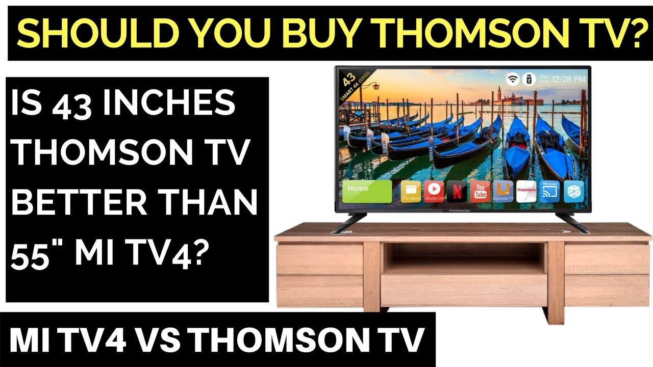 Must Watch Is Thomson Tv Worth Buying Mi Tv4 Vs Thomson Tv A