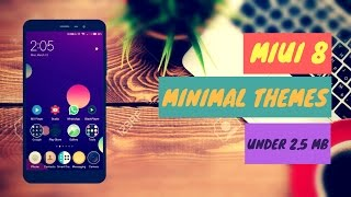 Top 10 Minimalist Themes For MiUi 8 | UNDER 2.5 MB
