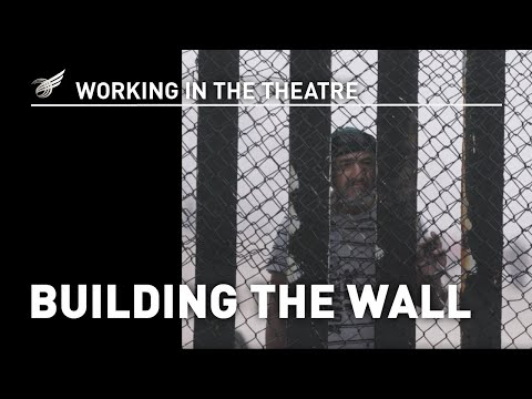 Working in the Theatre: Building the Wall
