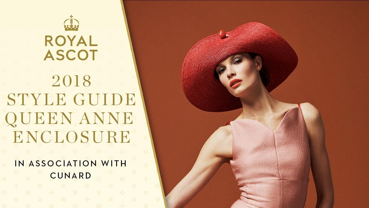 Royal Ascot 2018 Style Guide In Association With Cunard Queen Anne Enclosure Youtube