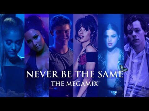 NEVER BE THE SAME | THE MEGAMIX feat. Camila Cabello,Ariana Grande & MORE