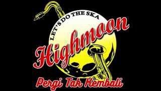 Highmoon SKA - Pergi Tak Kembali (band SKA Jakarta)