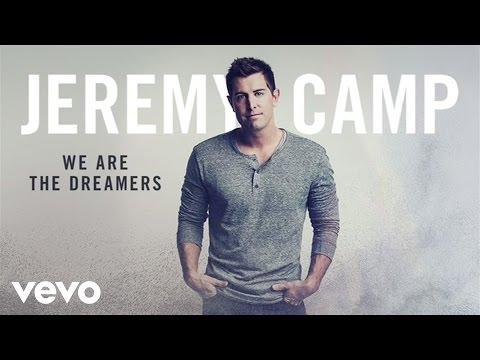 Jeremy Camp - We Are The Dreamers (Audio)