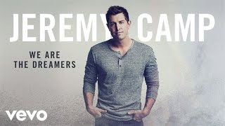 Watch Jeremy Camp We Are The Dreamers video