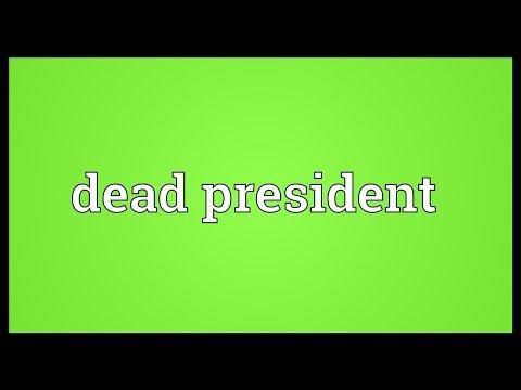 Dead president Meaning
