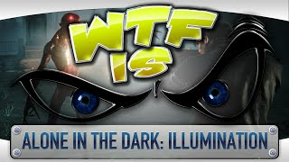 ► WTF Is... - Alone in the Dark: Illumination ?