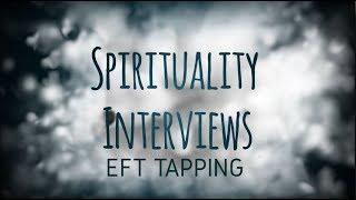 Spiritual Interviews - EFT Tapping