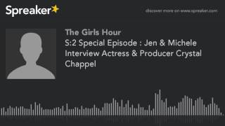 S:2 Special Episode : Jen & Michele Interview Actress & Producer Crystal Chappel (part 2 of 2, made