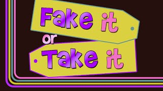 Fake It or Take It