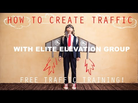 How to Create Traffic for your Online Business Elite Elevation Group