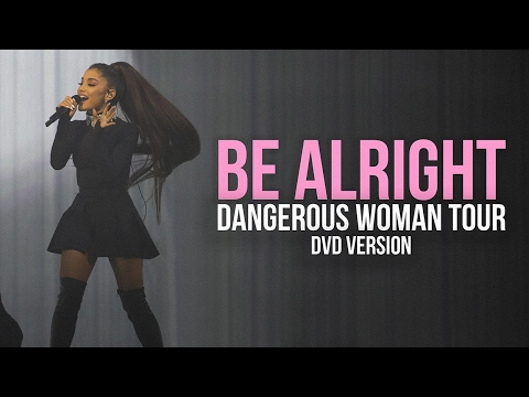 Download Ariana Grande - Be Alright (Live at The Dangerous Woman Tour)[DVD Version]